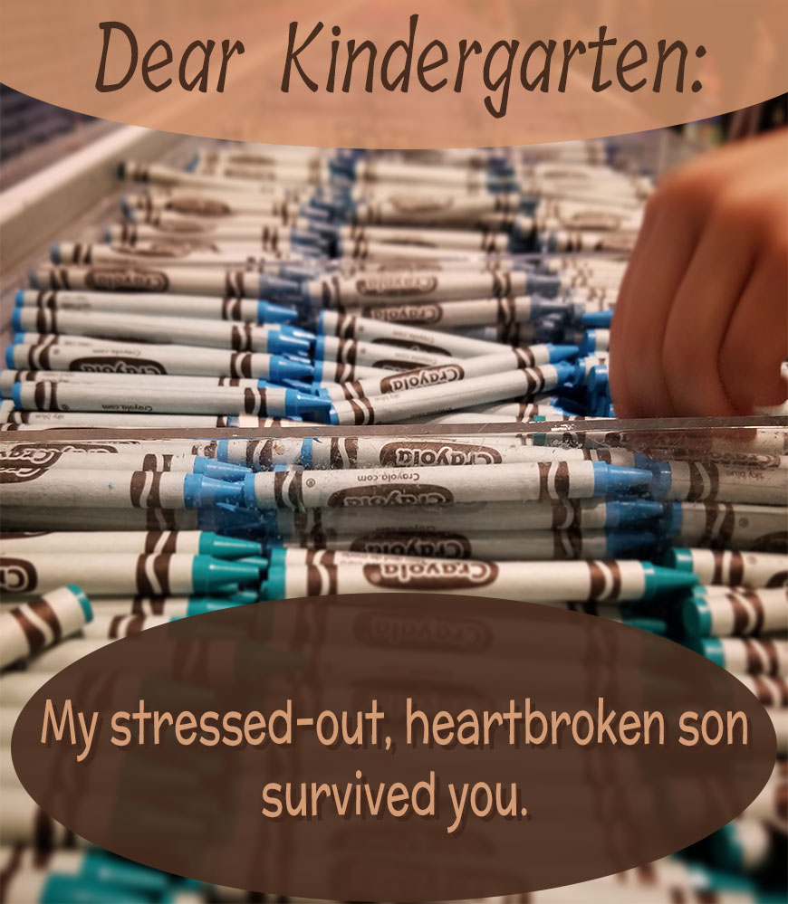 Dear-Kindergarten - My stressed-out, heartbroken child survived you.