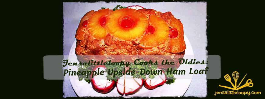 Jensalittleloopy Cooks the Oldies: Pineapple Upside-Down Ham Loaf