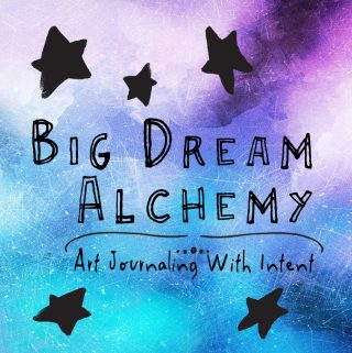 Big Dream Alchemy - art journaling with intent