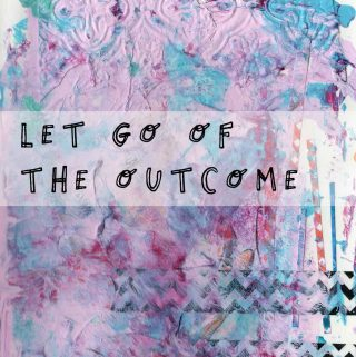 Let go of the outcome