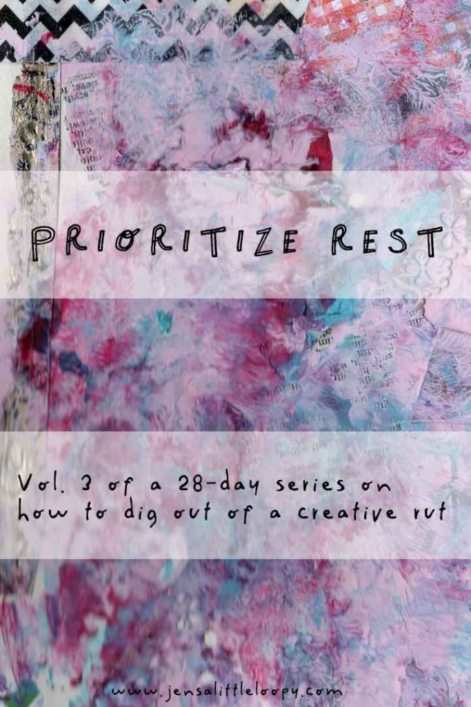 Prioritize rest - Vol. 3 of a 28-day series on how to dig out of a creative rut.